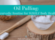 Oil Pulling: Ayurvedic Routine for Whole Body Health